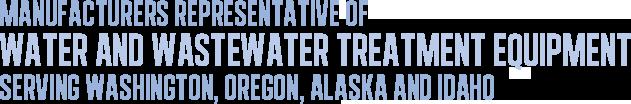 Manufacturers Representative of&lt;br /&gt;&lt;br /&gt;&lt;br /&gt;&lt;br /&gt;&lt;br /&gt;&lt;br /&gt;&lt;br /&gt;&lt;br /&gt;&lt;br /&gt;&lt;br /&gt;<br /> Water and Wastewater Treatment EquipmentServing Washington, Oregon, Alaska and Idaho