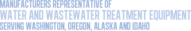 Manufacturers Representative of<br /><br /><br /><br /><br /><br /><br /><br /><br /><br /><br /> Water and Wastewater Treatment EquipmentServing Washington, Oregon, Alaska and Idaho